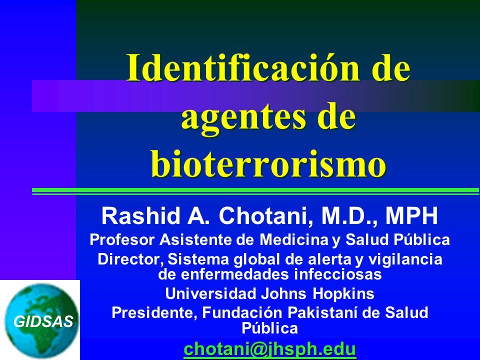 Identificación de agentes de bioterrorismo Rashid A. Chotani, M.D., MPH Profesor Asistente de Medicina y Salud Pública Director, Sistema global de ale