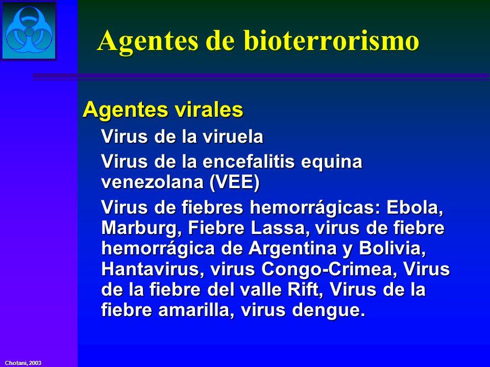 Chotani, 2003 Agentes de bioterrorismo Agentes virales Virus de la viruela Virus de la encefalitis equina venezolana (VEE) Virus de fiebres hemorrágic