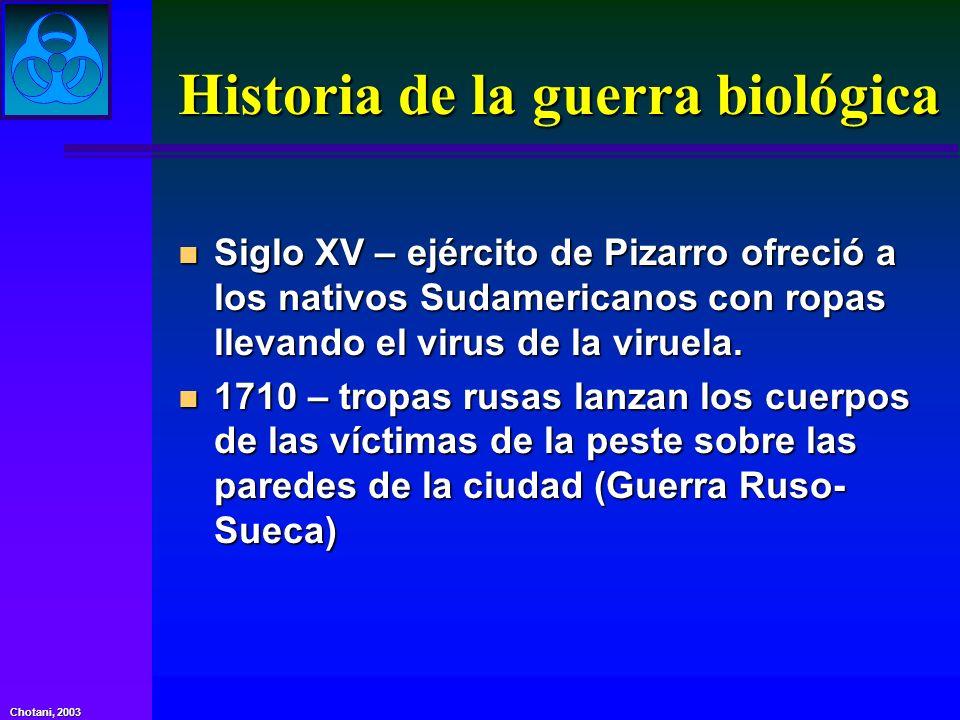 Chotani, 2003 Historia de la guerra biológica n Siglo XV – ejército de Pizarro ofreció a los nativos Sudamericanos con ropas llevando el virus de la v