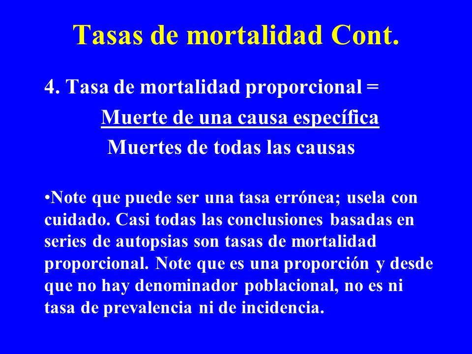 Tasas de mortalidad Cont. 4. Tasa de mortalidad proporcional = Muerte de una causa específica Muertes de todas las causas Note que puede ser una tasa