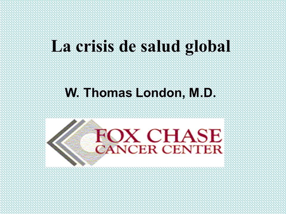 La crisis de salud global W. Thomas London, M.D.