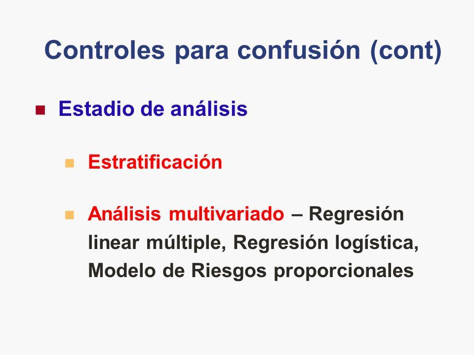 Estadio de análisis Estratificación Análisis multivariado – Regresión linear múltiple, Regresión logística, Modelo de Riesgos proporcionales Controles para confusión (cont)