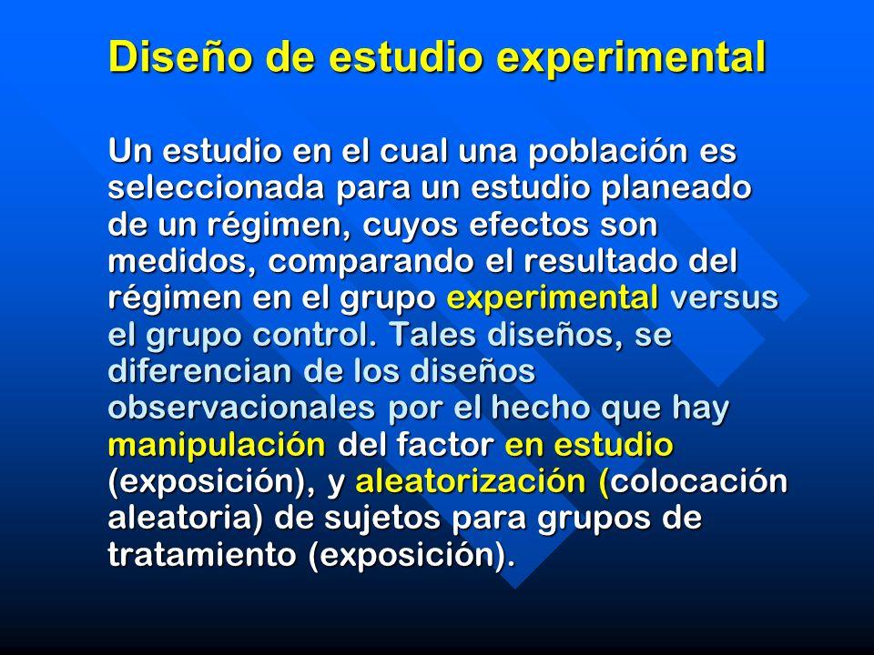 Diseño de estudio experimental Un estudio en el cual una población es seleccionada para un estudio planeado de un régimen, cuyos efectos son medidos,
