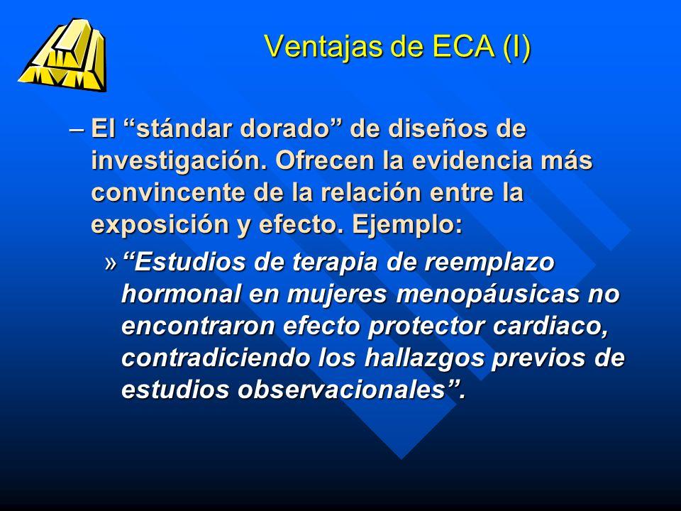 Ventajas de ECA (I) –El stándar dorado de diseños de investigación. Ofrecen la evidencia más convincente de la relación entre la exposición y efecto.