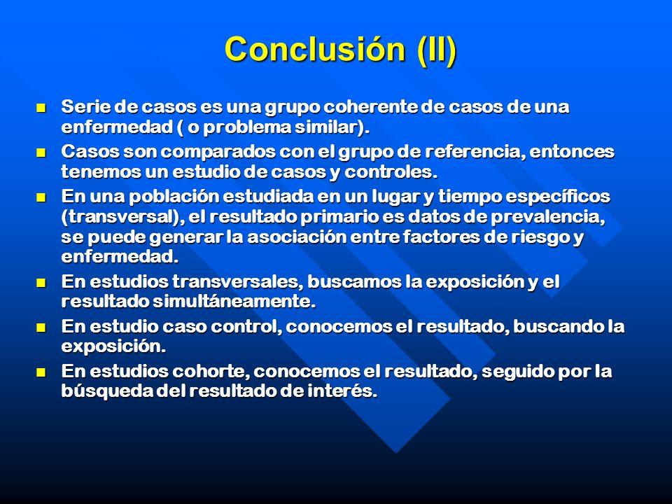 Conclusión (II) Serie de casos es una grupo coherente de casos de una enfermedad ( o problema similar). Serie de casos es una grupo coherente de casos