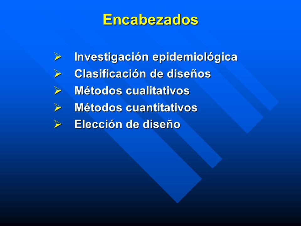 Encabezados Investigación epidemiológica Investigación epidemiológica Clasificación de diseños Clasificación de diseños Métodos cualitativos Métodos c