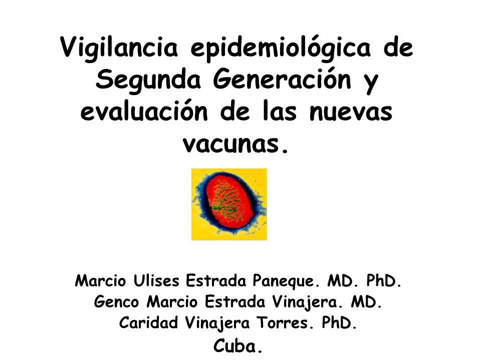 Vigilancia epidemiológica de Segunda Generación y evaluación de las nuevas vacunas. Marcio Ulises Estrada Paneque. MD. PhD. Genco Marcio Estrada Vinaj