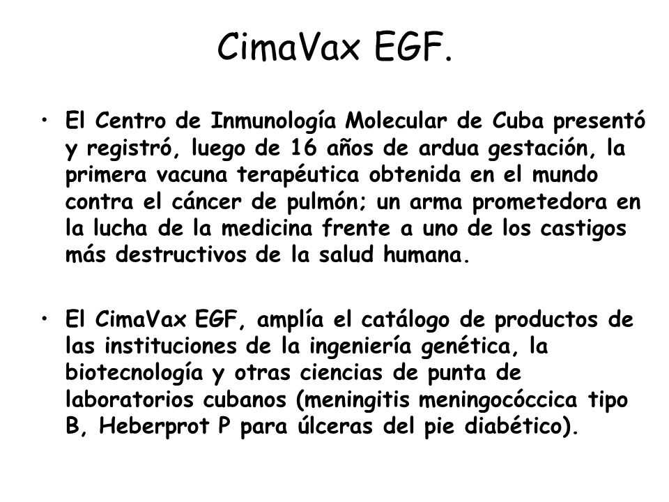 CimaVax EGF. El Centro de Inmunología Molecular de Cuba presentó y registró, luego de 16 años de ardua gestación, la primera vacuna terapéutica obteni