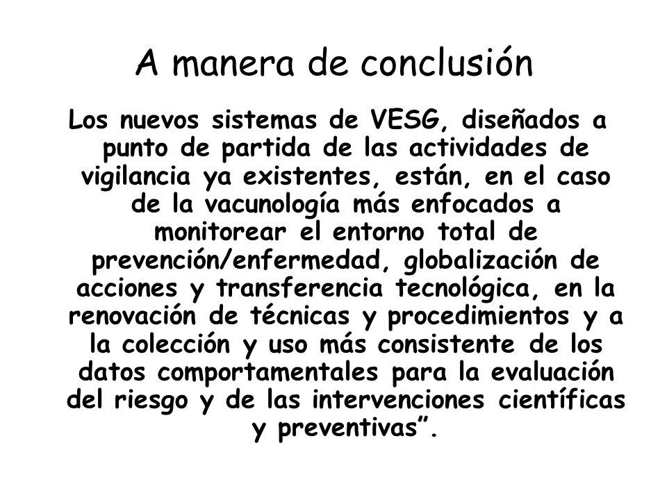 A manera de conclusión Los nuevos sistemas de VESG, diseñados a punto de partida de las actividades de vigilancia ya existentes, están, en el caso de