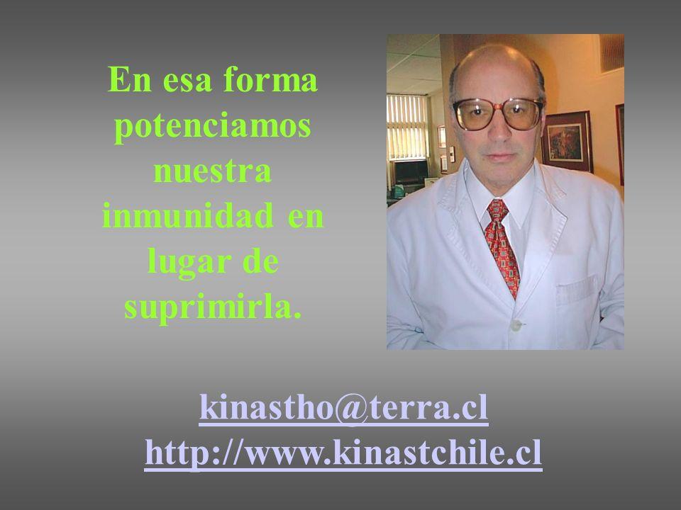 En esa forma potenciamos nuestra inmunidad en lugar de suprimirla. kinastho@terra.cl http://www.kinastchile.cl