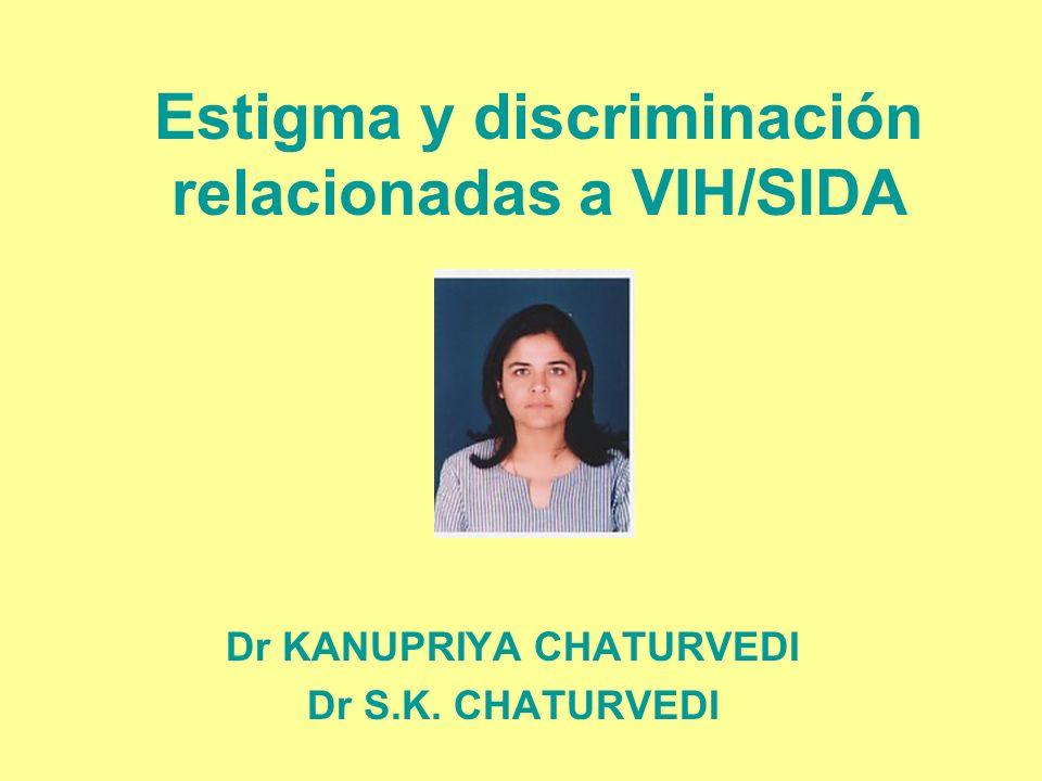 Estigma y discriminación relacionadas a VIH/SIDA Dr KANUPRIYA CHATURVEDI Dr S.K. CHATURVEDI