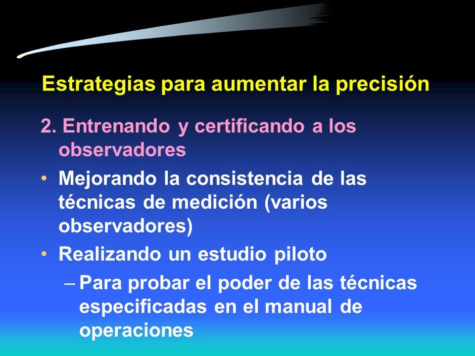 Estrategias para aumentar la precisión Escribir guías específicas o instrucciones para realizar las mediciones realización uniforme durante la duració