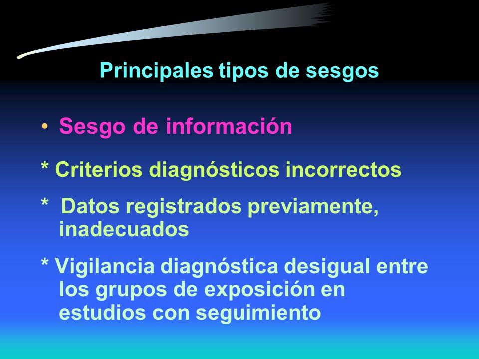 Principales tipos de sesgos Sesgo de información una distorsión en el estimado del efecto o variable, debido a: * Error en la medición * Misclasificac