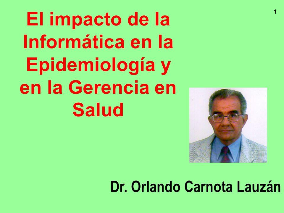 1 El impacto de la Informática en la Epidemiología y en la Gerencia en Salud Dr. Orlando Carnota Lauzán