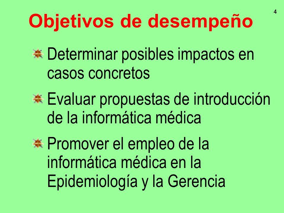 4 Objetivos de desempeño Determinar posibles impactos en casos concretos Evaluar propuestas de introducción de la informática médica Promover el emple