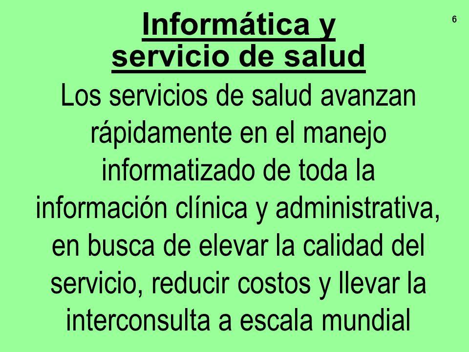 6 Los servicios de salud avanzan rápidamente en el manejo informatizado de toda la información clínica y administrativa, en busca de elevar la calidad