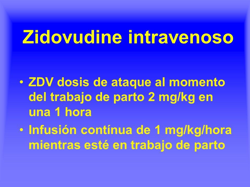 Zidovudine intravenoso ZDV dosis de ataque al momento del trabajo de parto 2 mg/kg en una 1 hora Infusión contínua de 1 mg/kg/hora mientras esté en tr