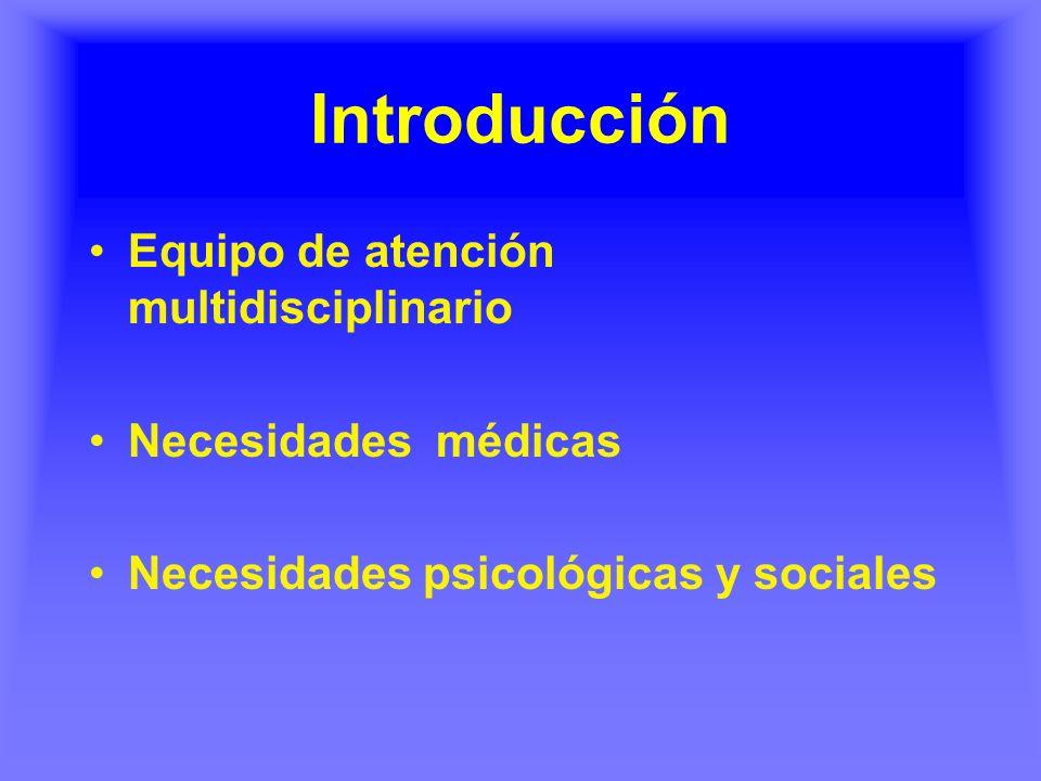 Introducción Equipo de atención multidisciplinario Necesidades médicas Necesidades psicológicas y sociales