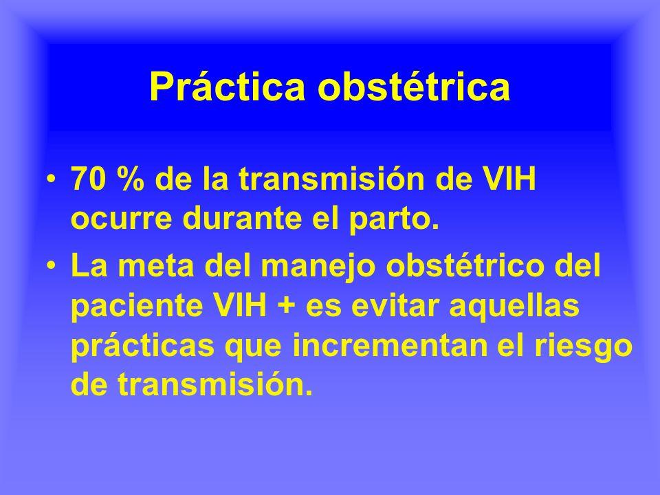 70 % de la transmisión de VIH ocurre durante el parto. La meta del manejo obstétrico del paciente VIH + es evitar aquellas prácticas que incrementan e