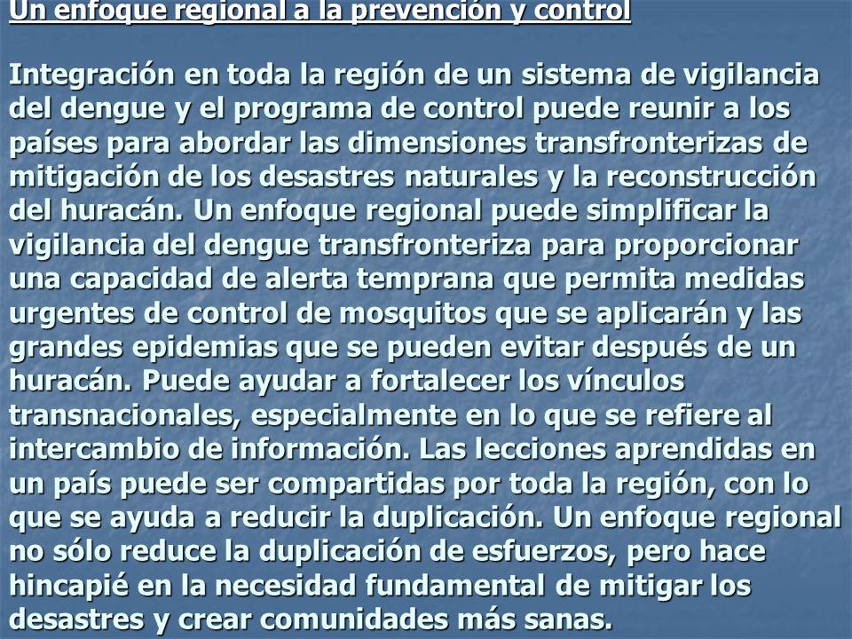 Un enfoque regional a la prevención y control Integración en toda la región de un sistema de vigilancia del dengue y el programa de control puede reun