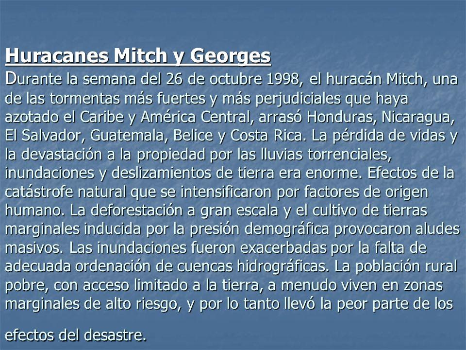 Huracanes Mitch y Georges D urante la semana del 26 de octubre 1998, el huracán Mitch, una de las tormentas más fuertes y más perjudiciales que haya a