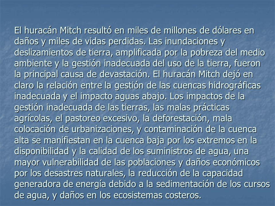 El huracán Mitch resultó en miles de millones de dólares en daños y miles de vidas perdidas. Las inundaciones y deslizamientos de tierra, amplificada