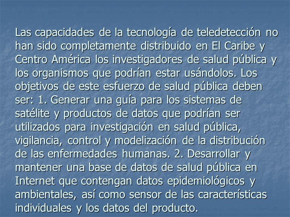Las capacidades de la tecnología de teledetección no han sido completamente distribuido en El Caribe y Centro América los investigadores de salud públ