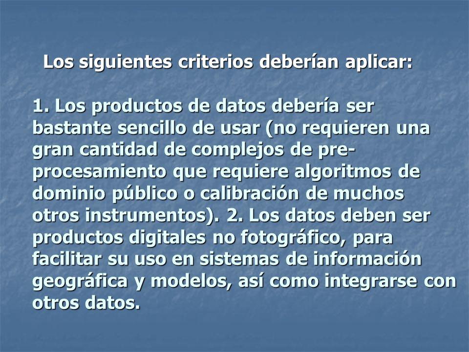 Los siguientes criterios deberían aplicar: 1. Los productos de datos debería ser bastante sencillo de usar (no requieren una gran cantidad de complejo