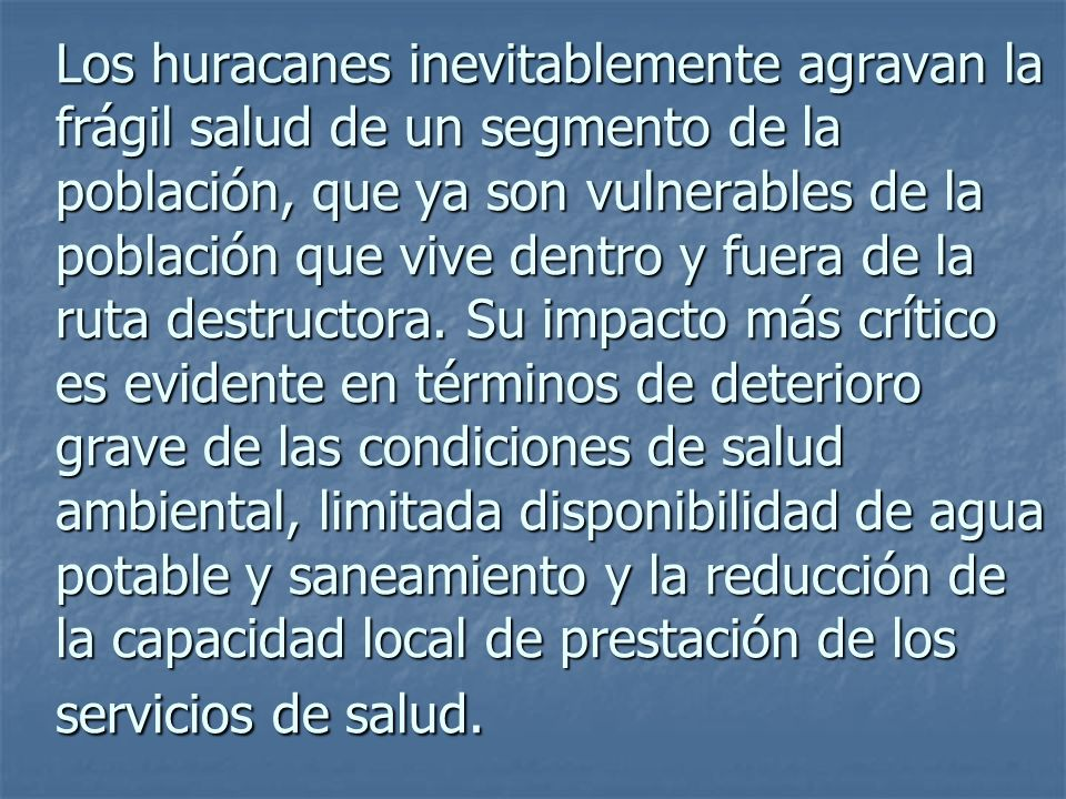 Los huracanes inevitablemente agravan la frágil salud de un segmento de la población, que ya son vulnerables de la población que vive dentro y fuera d