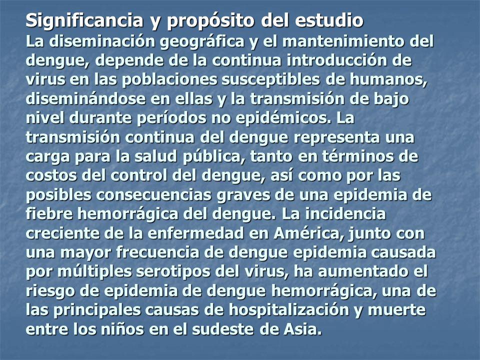 Significancia y propósito del estudio La diseminación geográfica y el mantenimiento del dengue, depende de la continua introducción de virus en las po