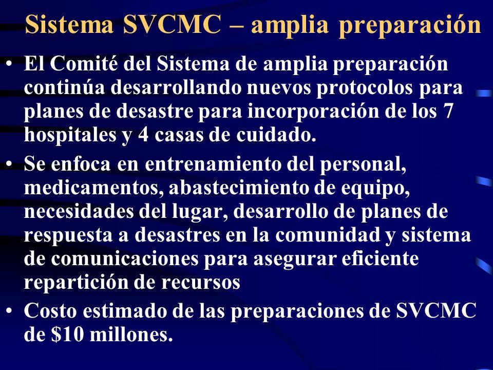 Sistema SVCMC – amplia preparación El Comité del Sistema de amplia preparación continúa desarrollando nuevos protocolos para planes de desastre para incorporación de los 7 hospitales y 4 casas de cuidado.