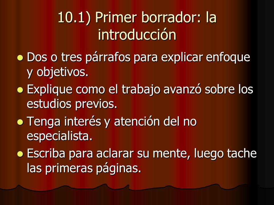 10.1) Primer borrador: la introducción Dos o tres párrafos para explicar enfoque y objetivos.