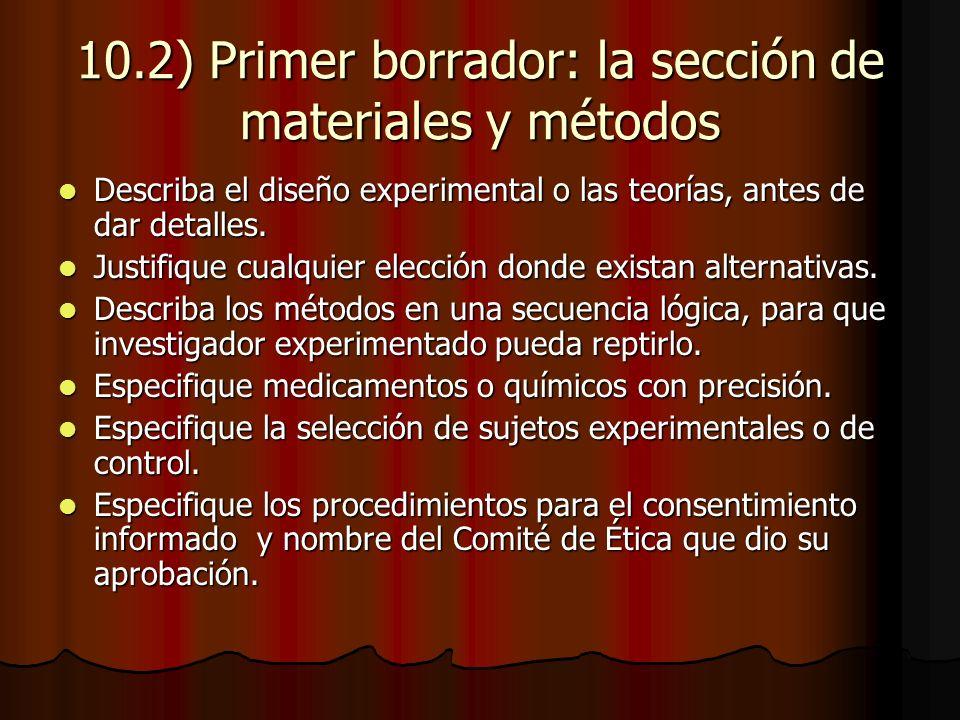 10.2) Primer borrador: la sección de materiales y métodos Describa el diseño experimental o las teorías, antes de dar detalles.