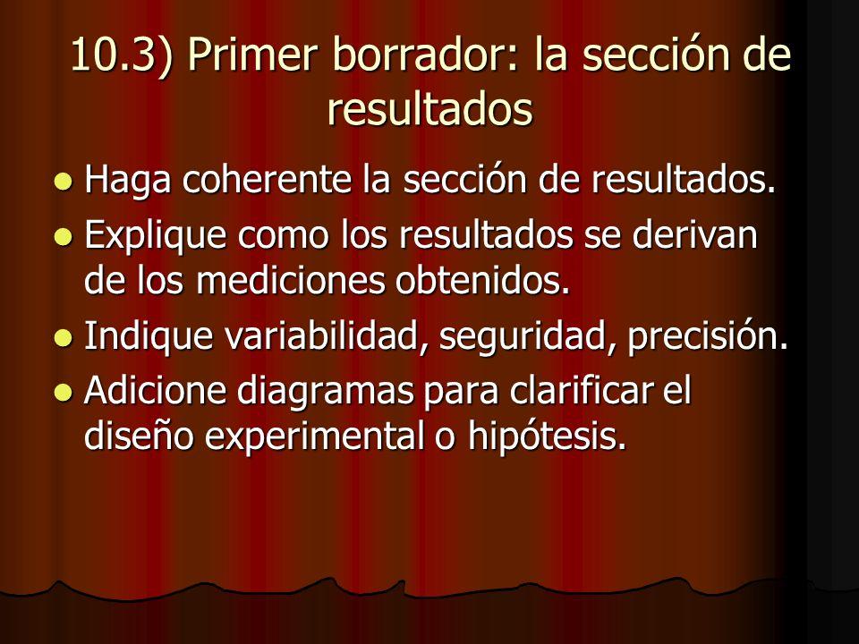 10.3) Primer borrador: la sección de resultados Haga coherente la sección de resultados.