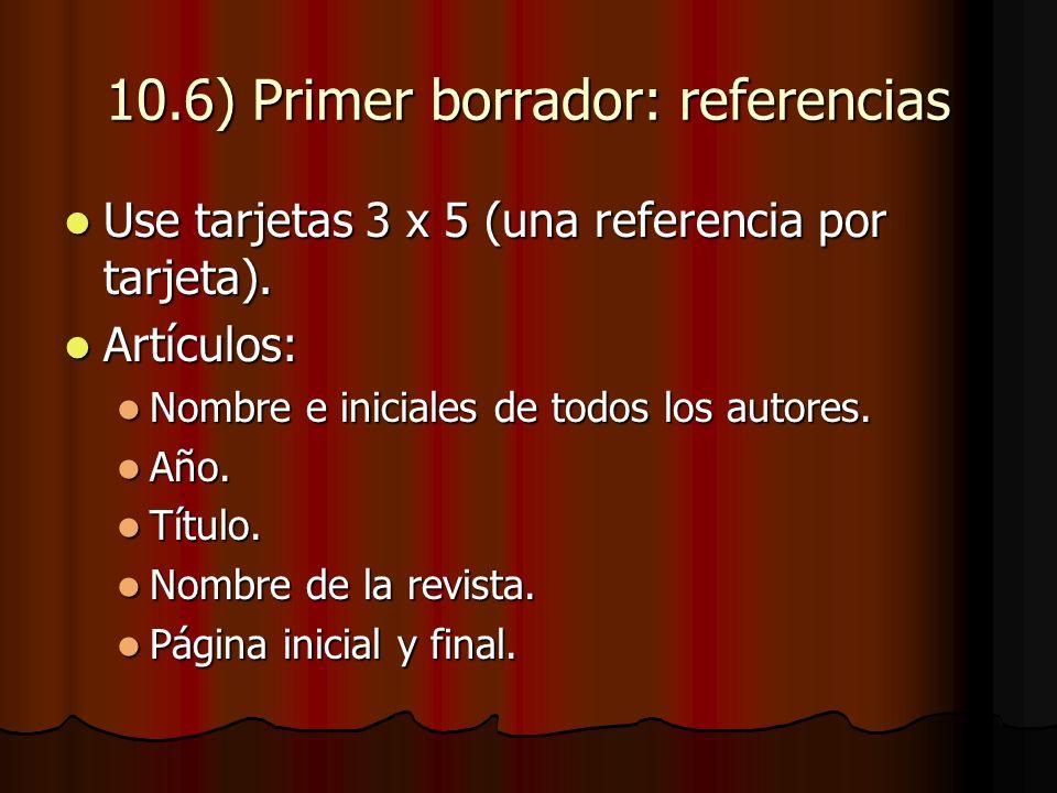 10.6) Primer borrador: referencias Use tarjetas 3 x 5 (una referencia por tarjeta).