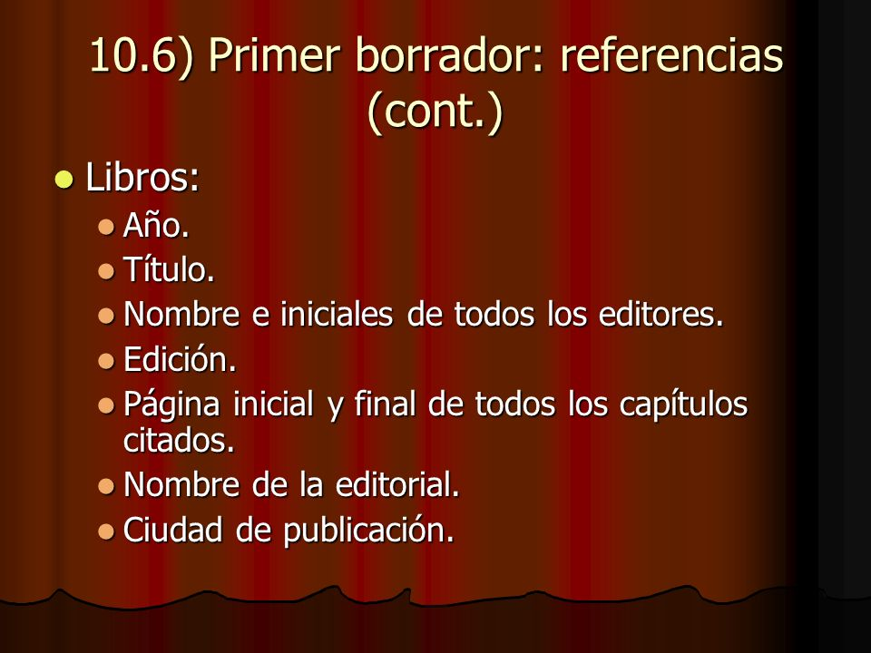 10.6) Primer borrador: referencias (cont.) Libros: Libros: Año.