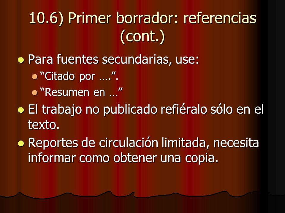 10.6) Primer borrador: referencias (cont.) Para fuentes secundarias, use: Para fuentes secundarias, use: Citado por …..