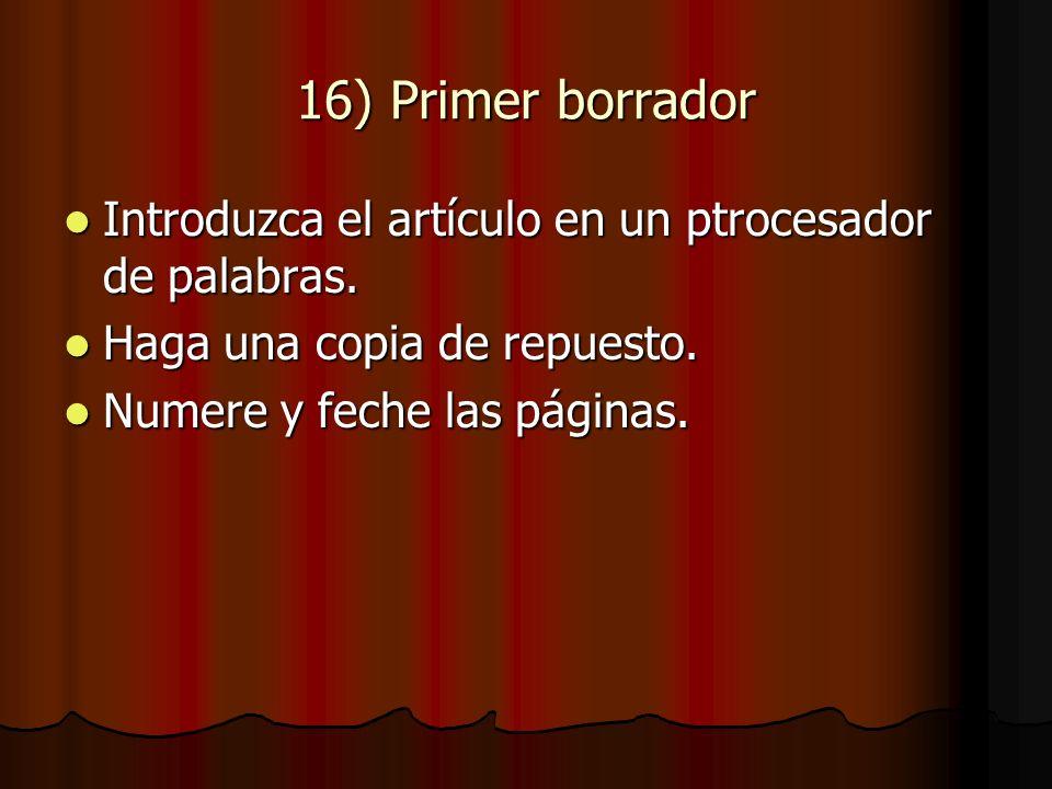 16) Primer borrador Introduzca el artículo en un ptrocesador de palabras.