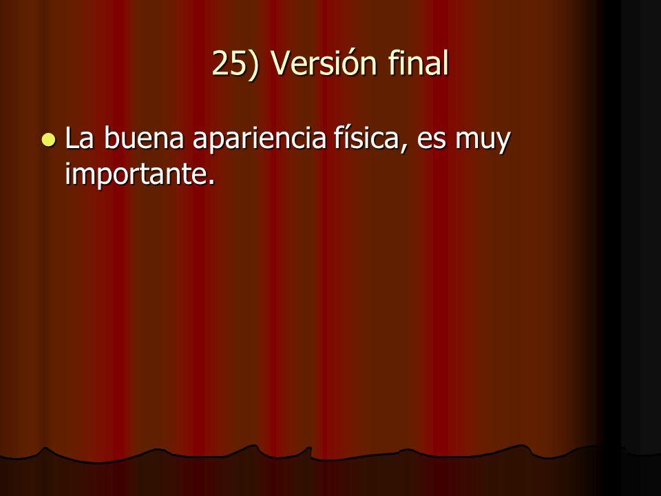 25) Versión final La buena apariencia física, es muy importante.