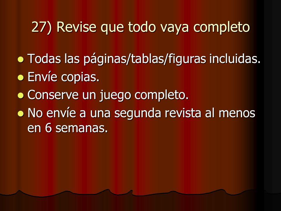 27) Revise que todo vaya completo Todas las páginas/tablas/figuras incluidas.