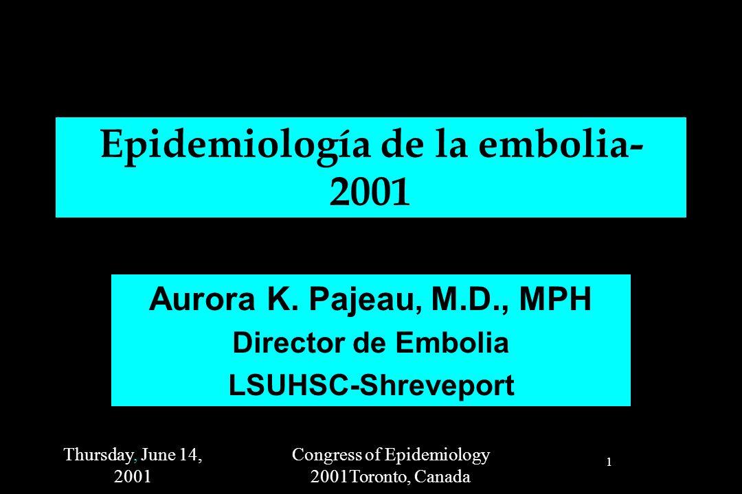 Thursday, June 14, 2001 Congress of Epidemiology 2001Toronto, Canada 2 Embolia -2001 3ª principal causa de muerte en los Estados Unidos Americanos Una causa principal de discapacidad en adultos Se estiman 750,000 incidentes anuales de embolia >4 millones de sobrevivientes a la embolia