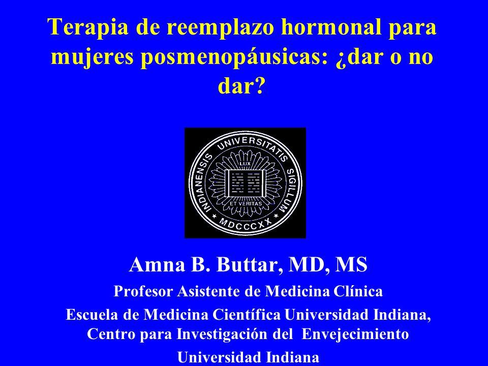 Terapia de reemplazo hormonal para mujeres posmenopáusicas: ¿dar o no dar? Amna B. Buttar, MD, MS Profesor Asistente de Medicina Clínica Escuela de Me