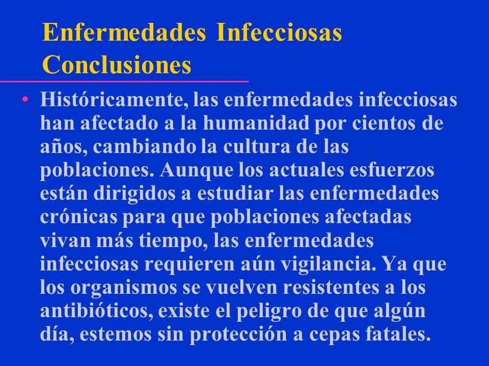 Enfermedades Infecciosas Conclusiones Históricamente, las enfermedades infecciosas han afectado a la humanidad por cientos de años, cambiando la cultu