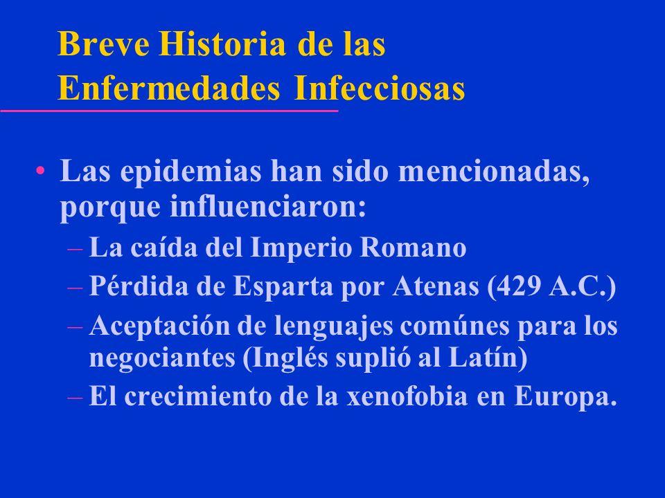 Breve Historia de las Enfermedades Infecciosas Las epidemias han sido mencionadas, porque influenciaron: –La caída del Imperio Romano –Pérdida de Espa