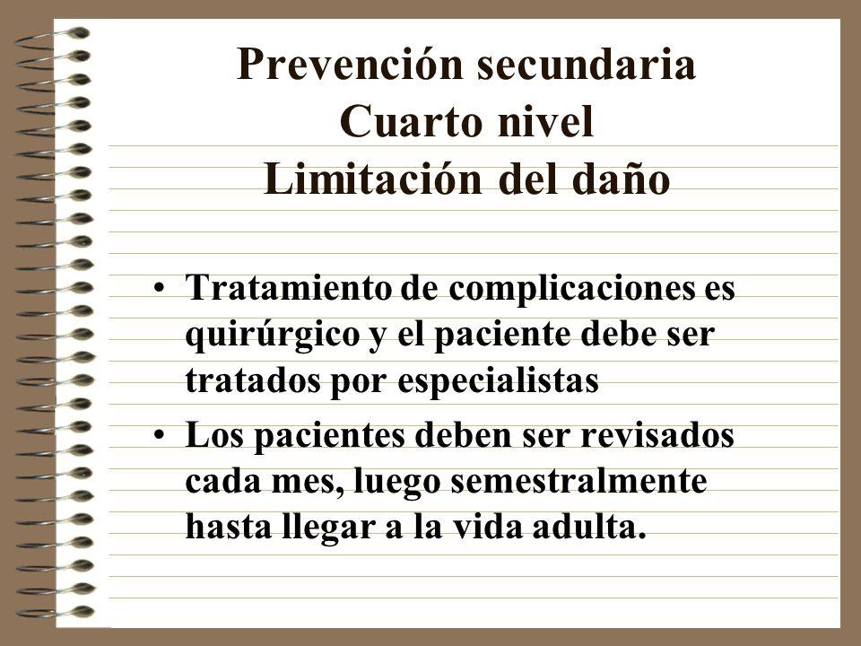 Prevención secundaria Cuarto nivel Limitación del daño Tratamiento de complicaciones es quirúrgico y el paciente debe ser tratados por especialistas L
