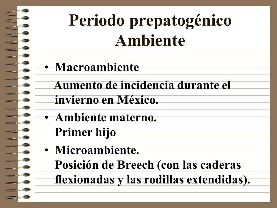 Periodo prepatogénico Ambiente Macroambiente Aumento de incidencia durante el invierno en México. Ambiente materno. Primer hijo Microambiente. Posició