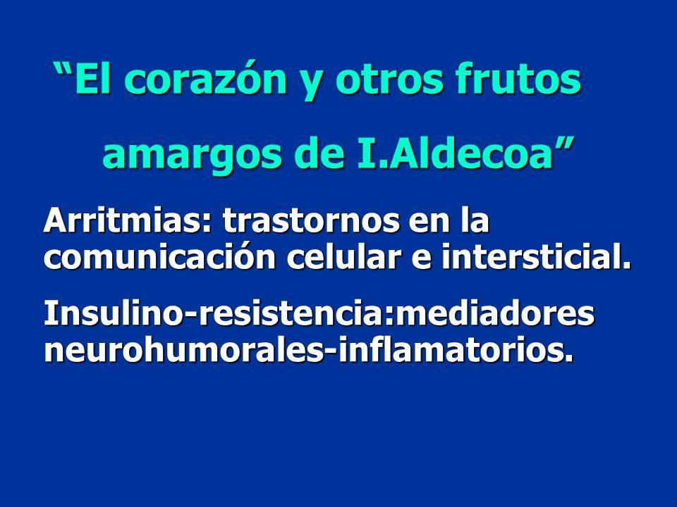 Arritmias: trastornos en la comunicación celular e intersticial. Insulino-resistencia:mediadores neurohumorales-inflamatorios. El corazón y otros frut