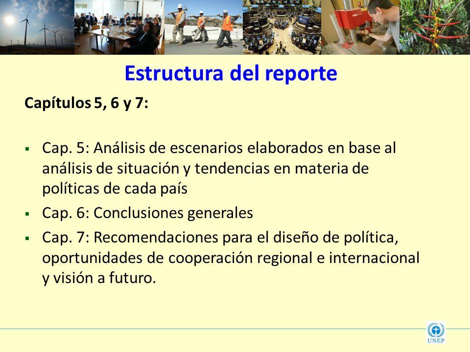 Estructura del reporte Capítulos 5, 6 y 7: Cap. 5: Análisis de escenarios elaborados en base al análisis de situación y tendencias en materia de polít