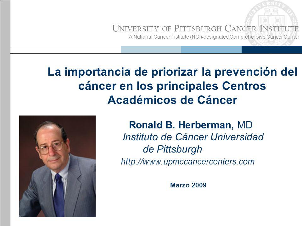 U NIVERSITY OF P ITTSBURGH C ANCER I NSTITUTE A National Cancer Institute (NCI)-designated Comprehensive Cancer Center La importancia de priorizar la