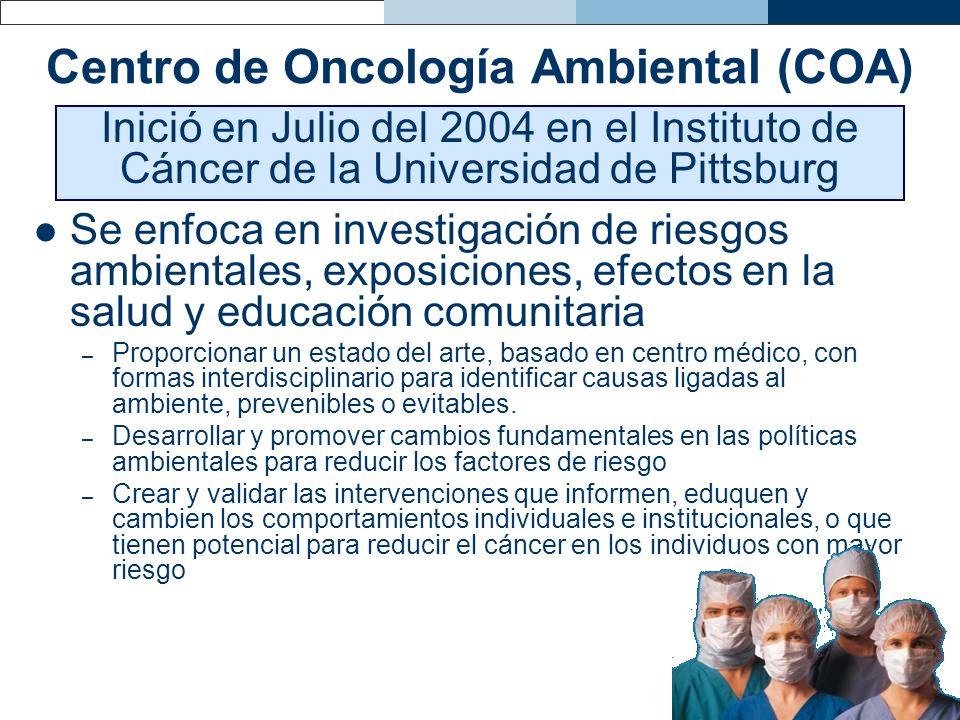 Centro de Oncología Ambiental (COA) Se enfoca en investigación de riesgos ambientales, exposiciones, efectos en la salud y educación comunitaria – Pro